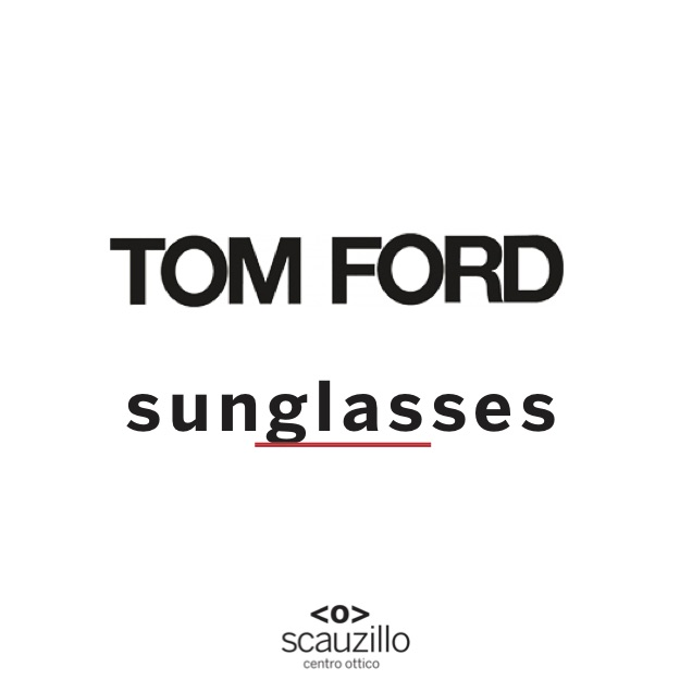 tom ford sunglassez ottica scauzillo